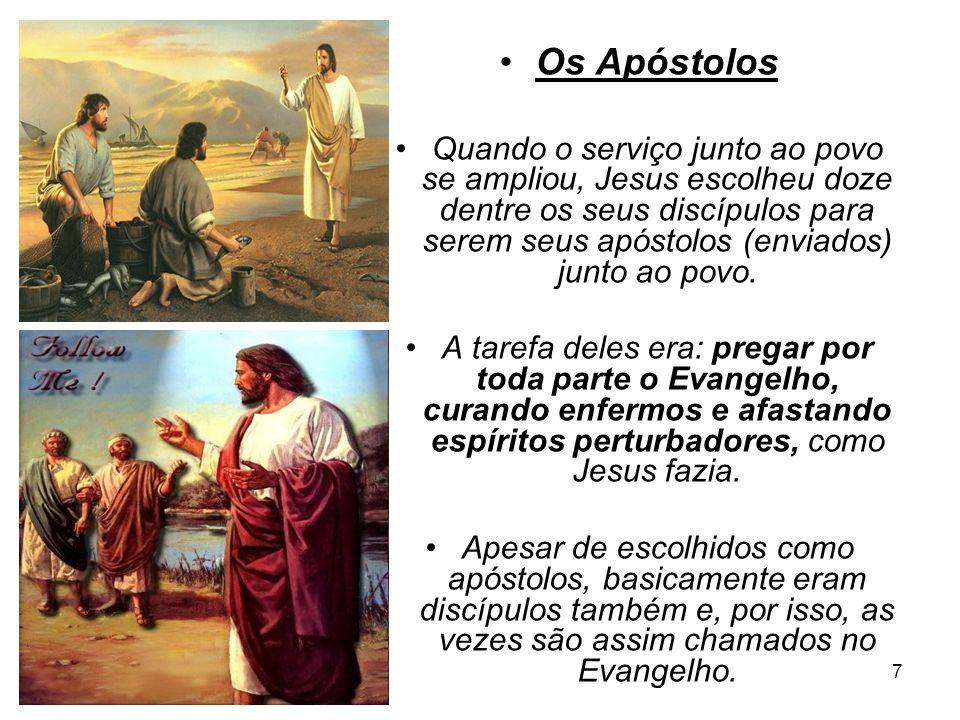7 Os Apóstolos Quando o serviço junto ao povo se ampliou, Jesus escolheu doze dentre os seus discípulos para serem seus apóstolos (enviados) junto ao