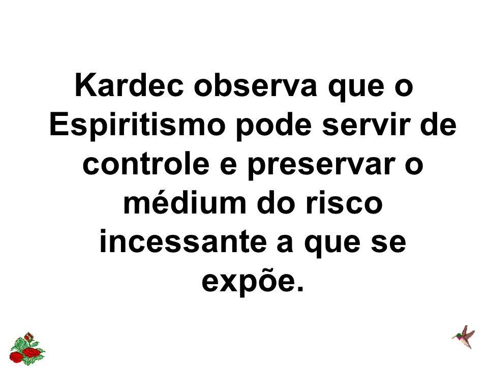 Kardec observa que o Espiritismo pode servir de controle e preservar o médium do risco incessante a que se expõe.