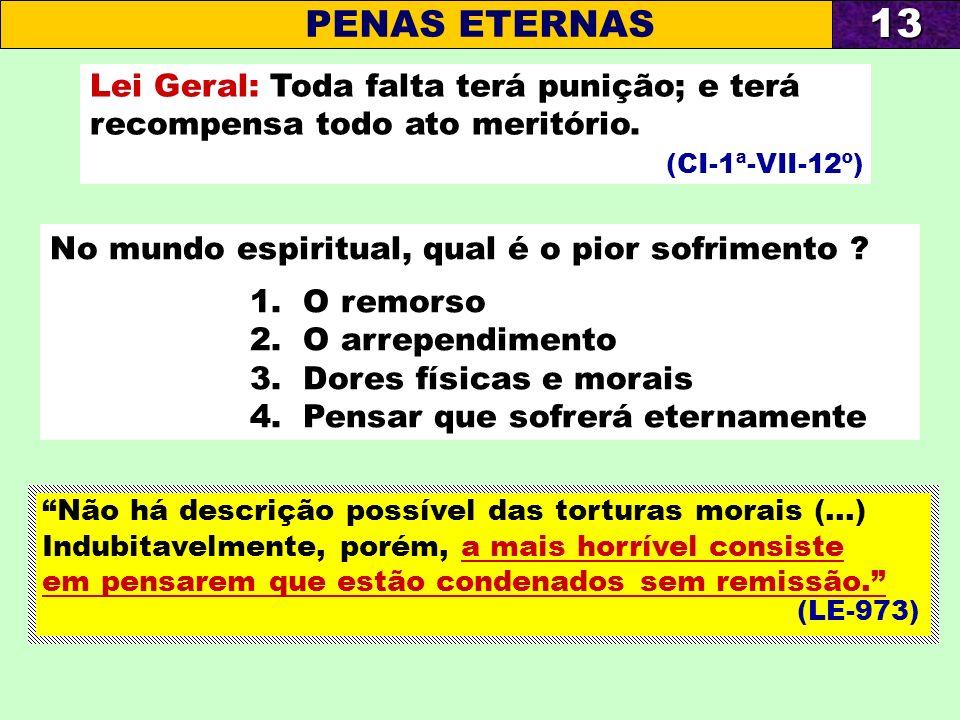 Lei Geral: Toda falta terá punição; e terá recompensa todo ato meritório. (CI-1ª-VII-12º) No mundo espiritual, qual é o pior sofrimento ? 1. O remorso