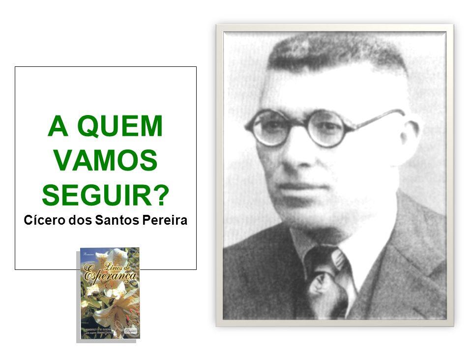 A QUEM VAMOS SEGUIR? Cícero dos Santos Pereira