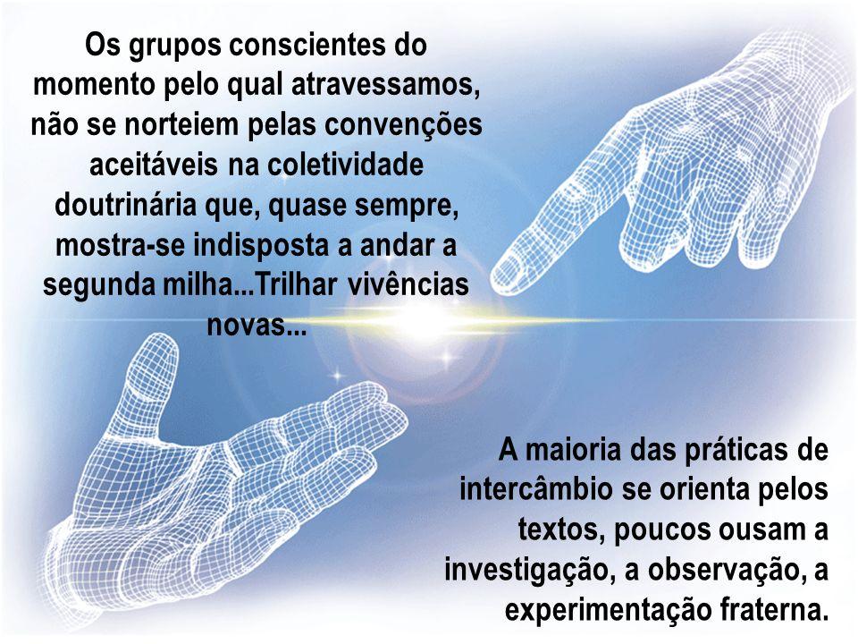 Os grupos conscientes do momento pelo qual atravessamos, não se norteiem pelas convenções aceitáveis na coletividade doutrinária que, quase sempre, mo