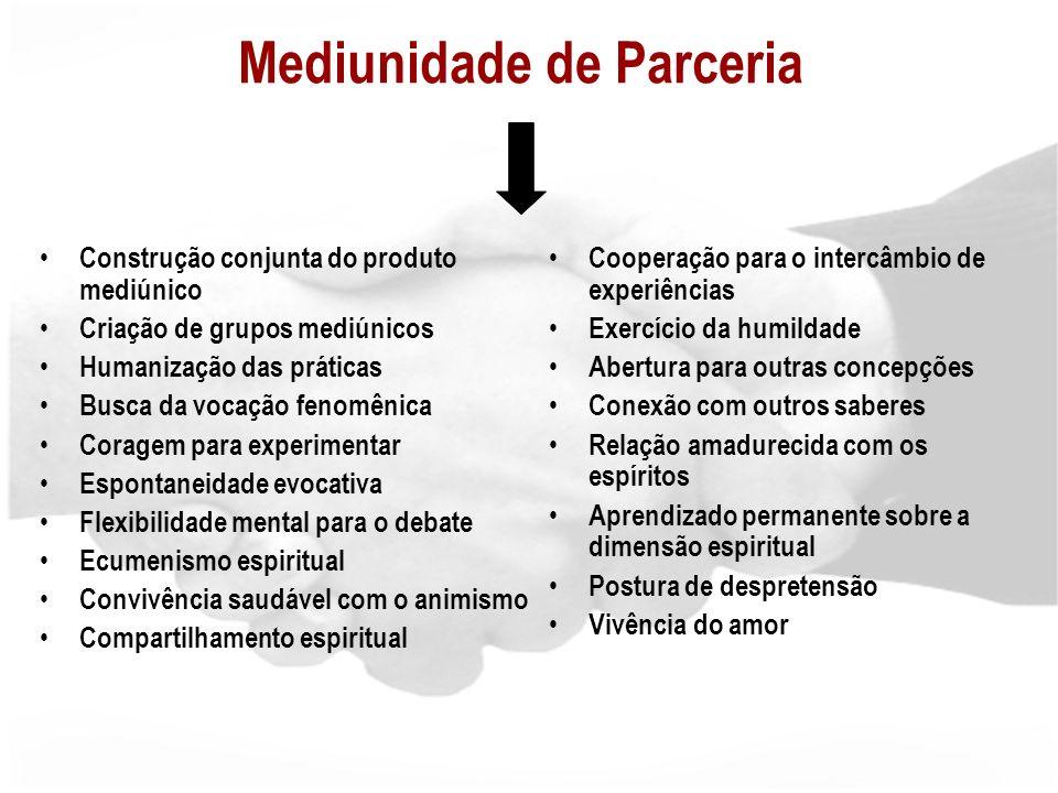 Mediunidade de Parceria Construção conjunta do produto mediúnico Criação de grupos mediúnicos Humanização das práticas Busca da vocação fenomênica Cor