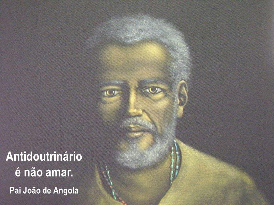 Antidoutrinário é não amar. Pai João de Angola