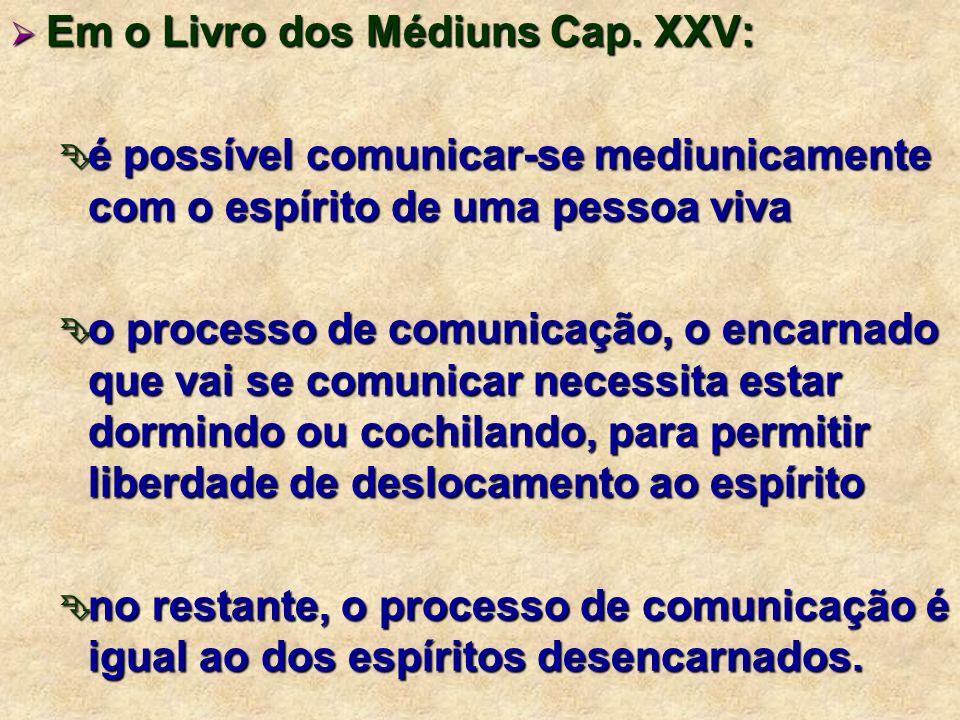 Em o Livro dos Médiuns Cap. XXV: Em o Livro dos Médiuns Cap. XXV: é possível comunicar-se mediunicamente com o espírito de uma pessoa viva é possível