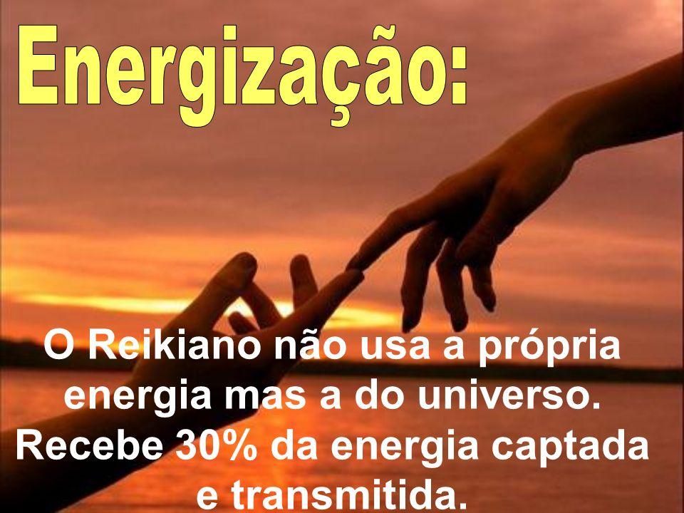 O Reikiano não usa a própria energia mas a do universo. Recebe 30% da energia captada e transmitida.