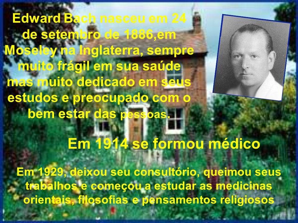 Edward Bach nasceu em 24 de setembro de 1886,em Moseley na Inglaterra, sempre muito frágil em sua saúde mas muito dedicado em seus estudos e preocupad