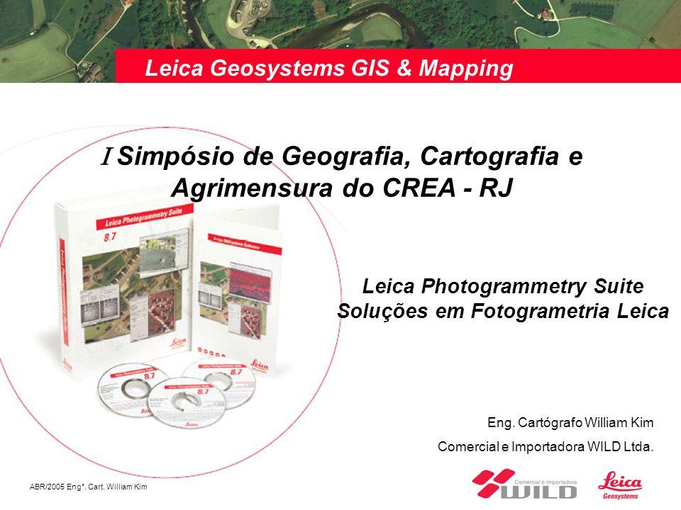 ABR/2005 Eng°. Cart. William Kim Leica Geosystems GIS & Mapping Eng. Cartógrafo William Kim Comercial e Importadora WILD Ltda. Leica Photogrammetry Su