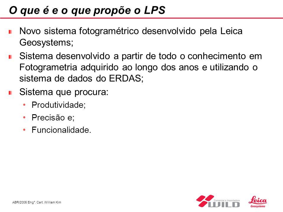 ABR/2005 Eng°. Cart. William Kim O que é e o que propõe o LPS Novo sistema fotogramétrico desenvolvido pela Leica Geosystems; Sistema desenvolvido a p