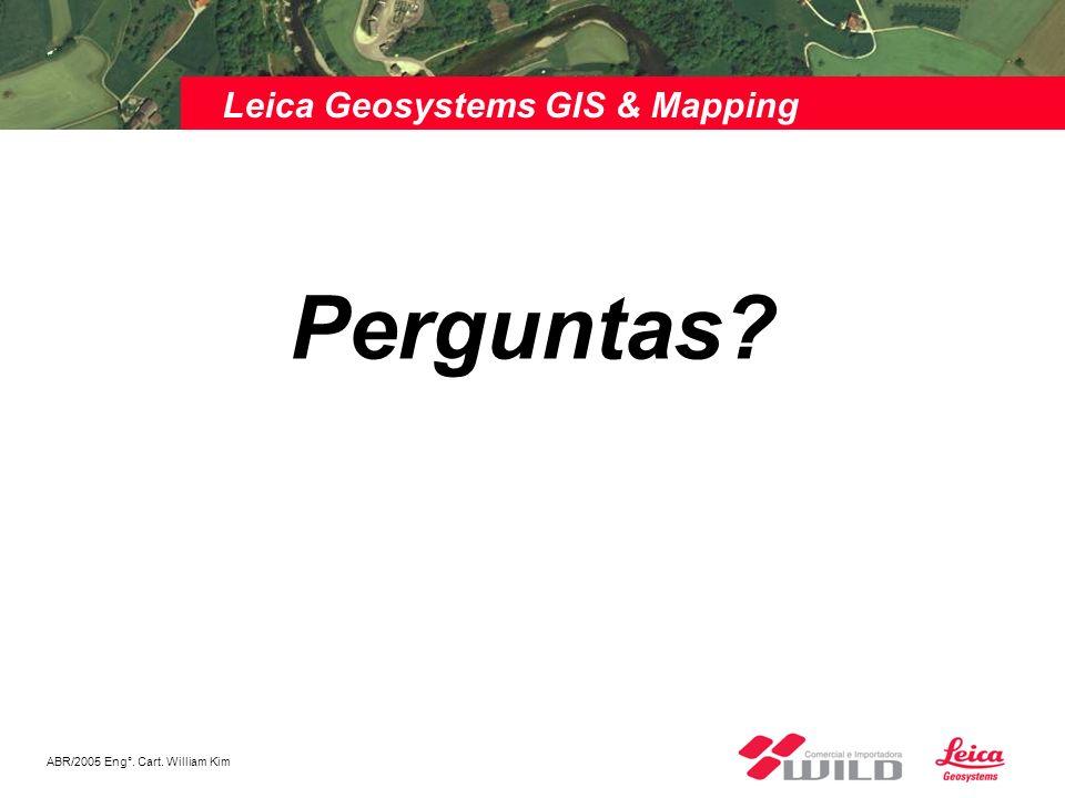 ABR/2005 Eng°. Cart. William Kim Leica Geosystems GIS & Mapping Perguntas?