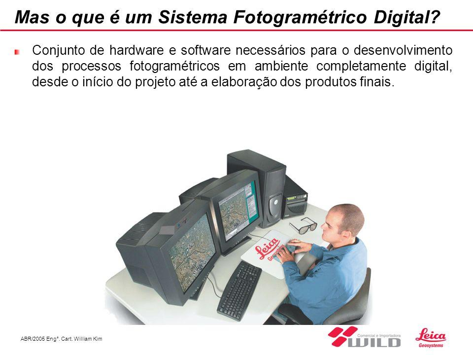 ABR/2005 Eng°. Cart. William Kim Mas o que é um Sistema Fotogramétrico Digital? Conjunto de hardware e software necessários para o desenvolvimento dos
