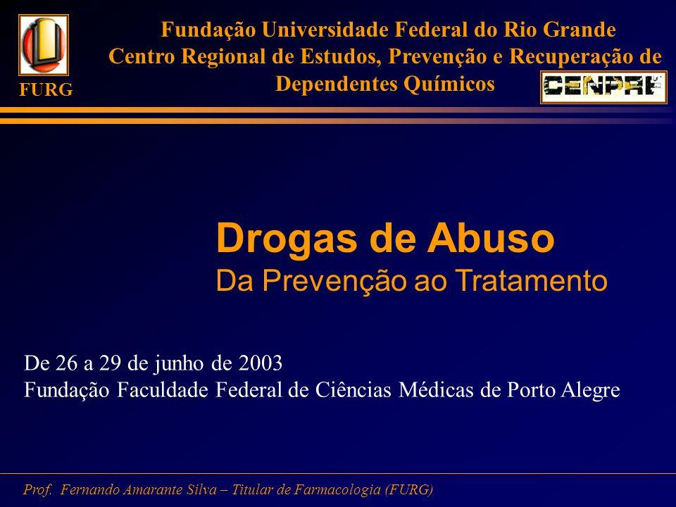 Fundação Universidade Federal do Rio Grande Centro Regional de Estudos, Prevenção e Recuperação de Dependentes Químicos FURG Prof. Fernando Amarante S