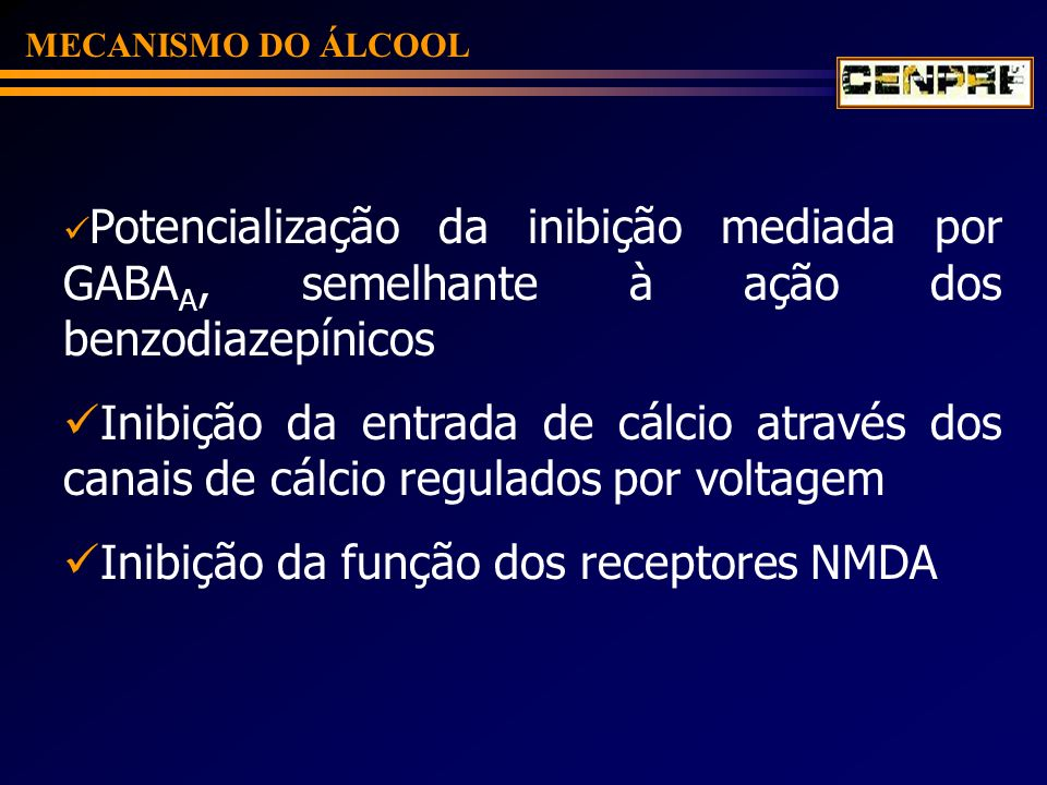 MECANISMO DO ÁLCOOL Potencialização da inibição mediada por GABA A, semelhante à ação dos benzodiazepínicos Inibição da entrada de cálcio através dos