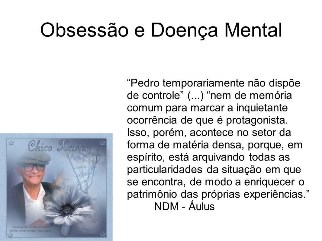 Obsessão e Doença Mental Pedro temporariamente não dispõe de controle (...) nem de memória comum para marcar a inquietante ocorrência de que é protago
