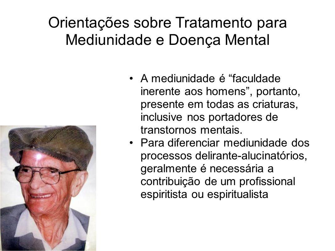 Orientações sobre Tratamento para Mediunidade e Doença Mental A mediunidade é faculdade inerente aos homens, portanto, presente em todas as criaturas,