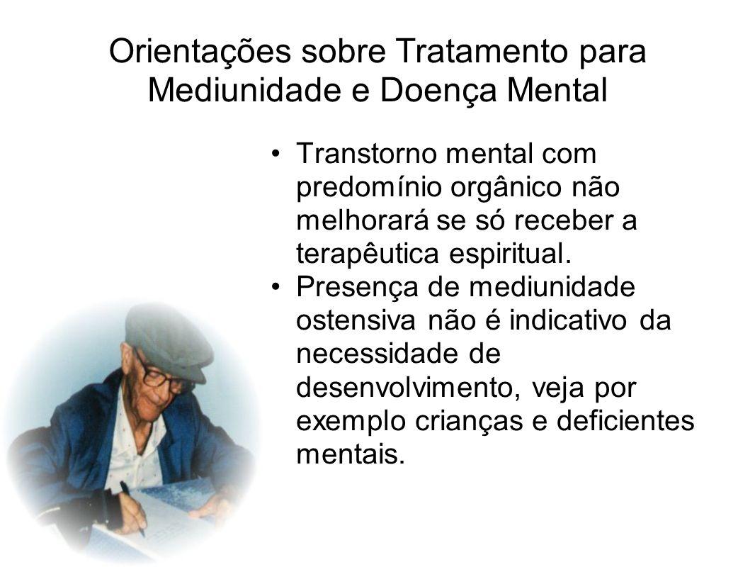 Orientações sobre Tratamento para Mediunidade e Doença Mental Transtorno mental com predomínio orgânico não melhorará se só receber a terapêutica espi