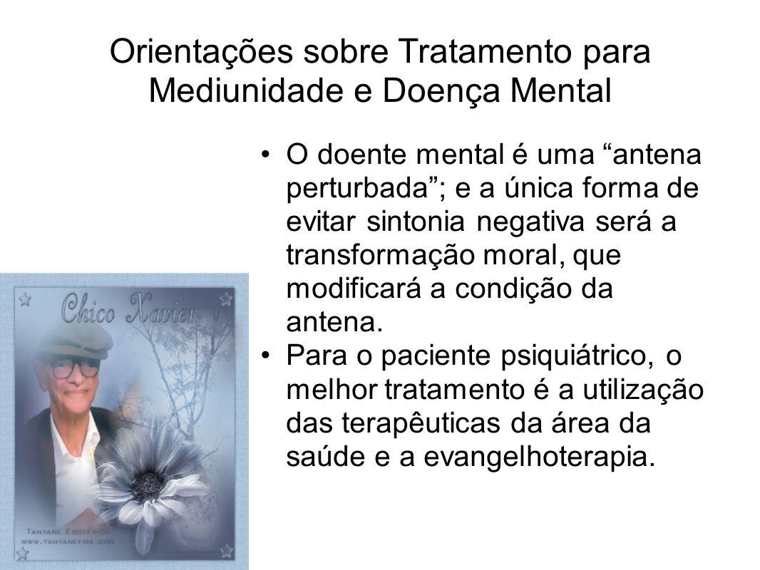 Orientações sobre Tratamento para Mediunidade e Doença Mental O doente mental é uma antena perturbada; e a única forma de evitar sintonia negativa ser
