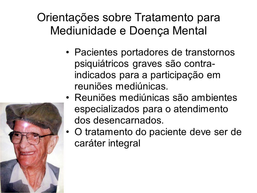 Orientações sobre Tratamento para Mediunidade e Doença Mental Pacientes portadores de transtornos psiquiátricos graves são contra- indicados para a pa