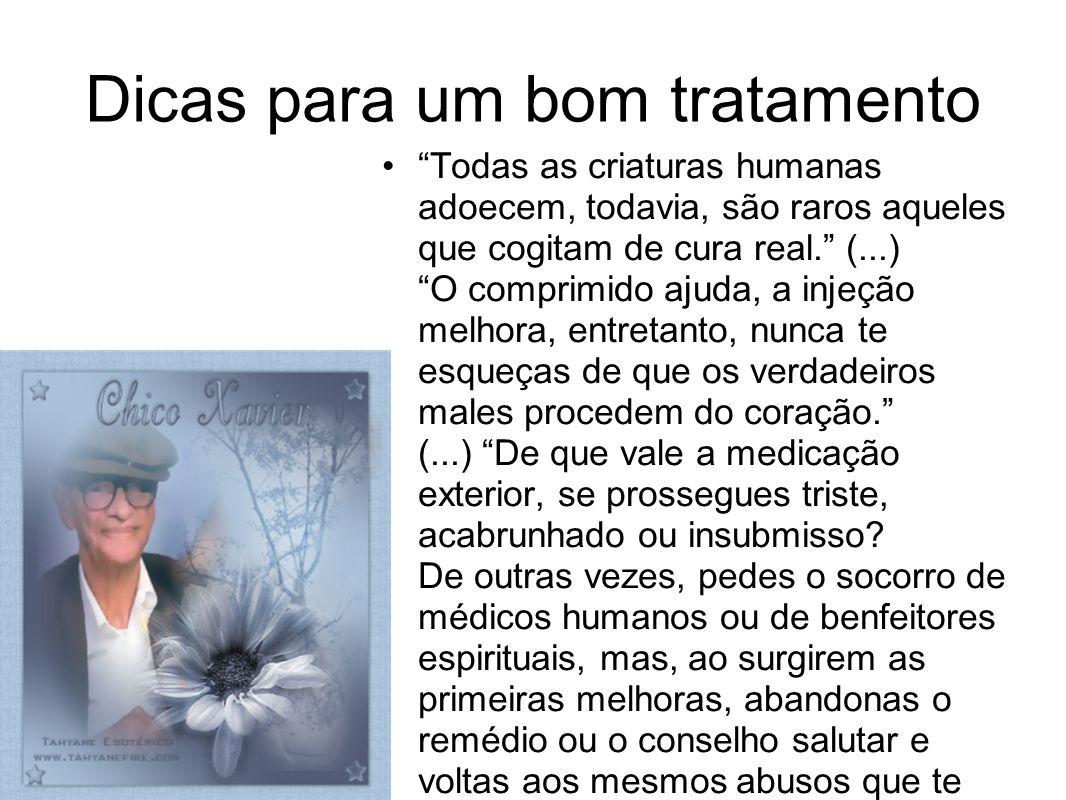 Dicas para um bom tratamento Todas as criaturas humanas adoecem, todavia, são raros aqueles que cogitam de cura real. (...) O comprimido ajuda, a inje