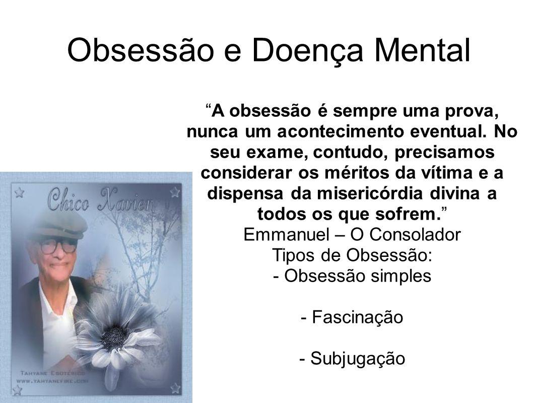 Obsessão e Doença Mental A obsessão é sempre uma prova, nunca um acontecimento eventual. No seu exame, contudo, precisamos considerar os méritos da ví