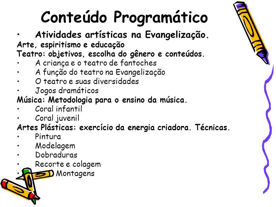 Conteúdo Programático Atividades artísticas na Evangelização. Arte, espiritismo e educação Teatro: objetivos, escolha do gênero e conteúdos. A criança