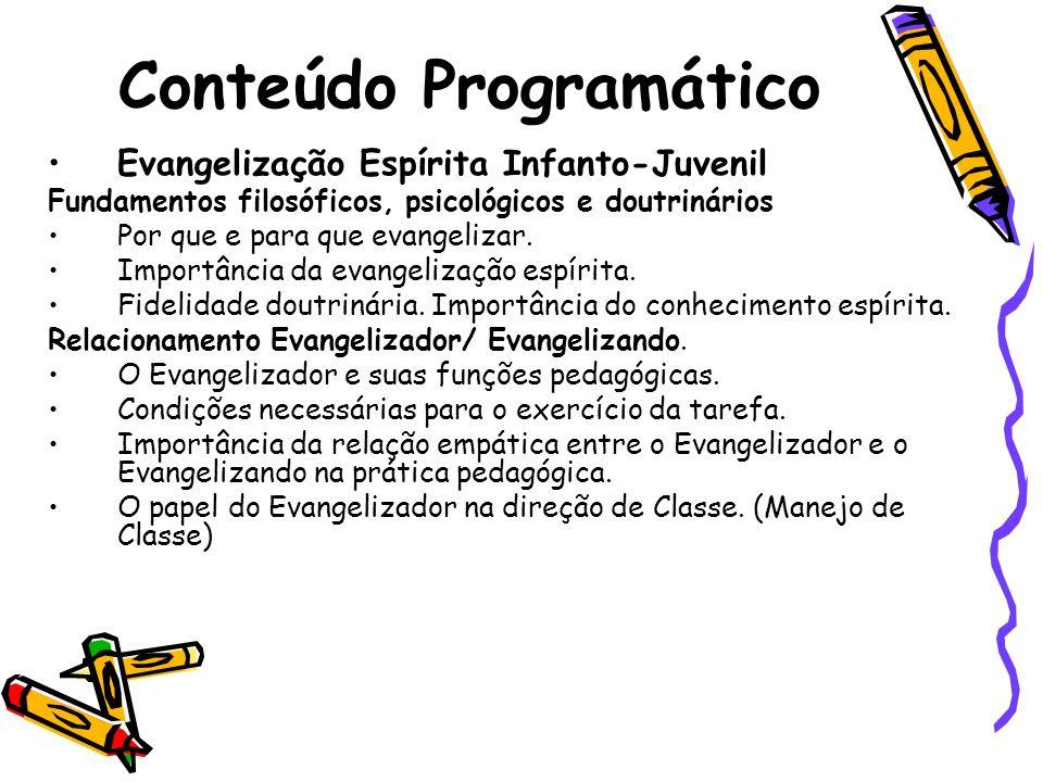 Conteúdo Programático Evangelização Espírita Infanto-Juvenil Fundamentos filosóficos, psicológicos e doutrinários Por que e para que evangelizar. Impo
