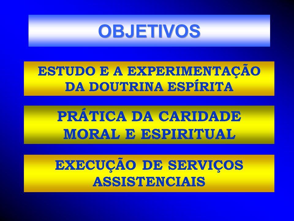 ESTUDO E A EXPERIMENTAÇÃO DA DOUTRINA ESPÍRITA PRÁTICA DA CARIDADE MORAL E ESPIRITUAL EXECUÇÃO DE SERVIÇOS ASSISTENCIAIS