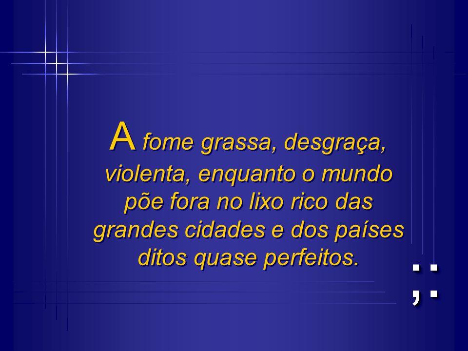 ;:;: A morte grassa, violenta, virulenta, esperando a ação daqueles que conhecem a Jesus. A morte grassa, violenta, virulenta, esperando a ação daquel