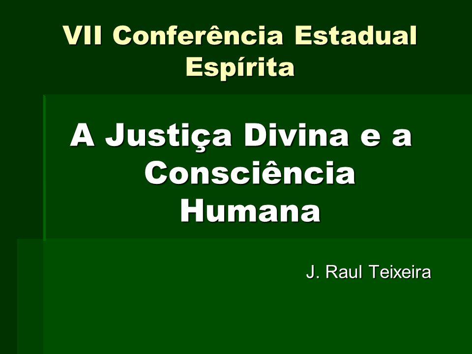 VII Conferência Estadual Espírita A Justiça Divina e a Consciência Humana J. Raul Teixeira