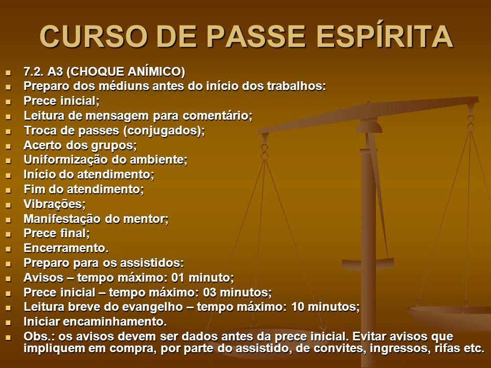 CURSO DE PASSE ESPÍRITA 7.2. A3 (CHOQUE ANÍMICO) 7.2. A3 (CHOQUE ANÍMICO) Preparo dos médiuns antes do início dos trabalhos: Preparo dos médiuns antes