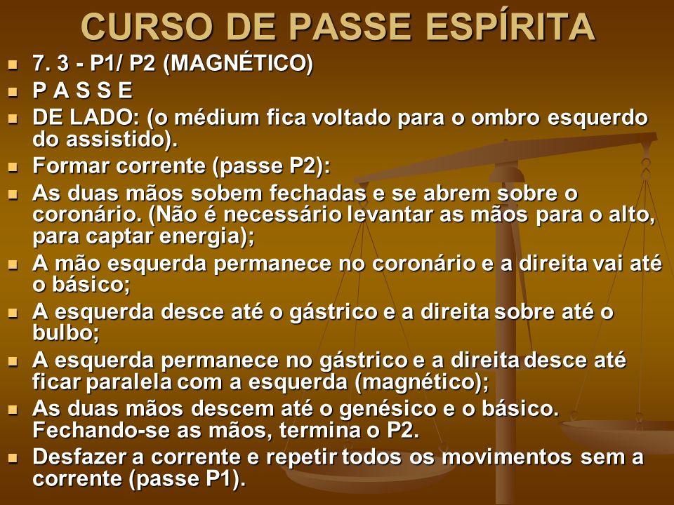 CURSO DE PASSE ESPÍRITA 7. 3 - P1/ P2 (MAGNÉTICO) 7. 3 - P1/ P2 (MAGNÉTICO) P A S S E P A S S E DE LADO: (o médium fica voltado para o ombro esquerdo