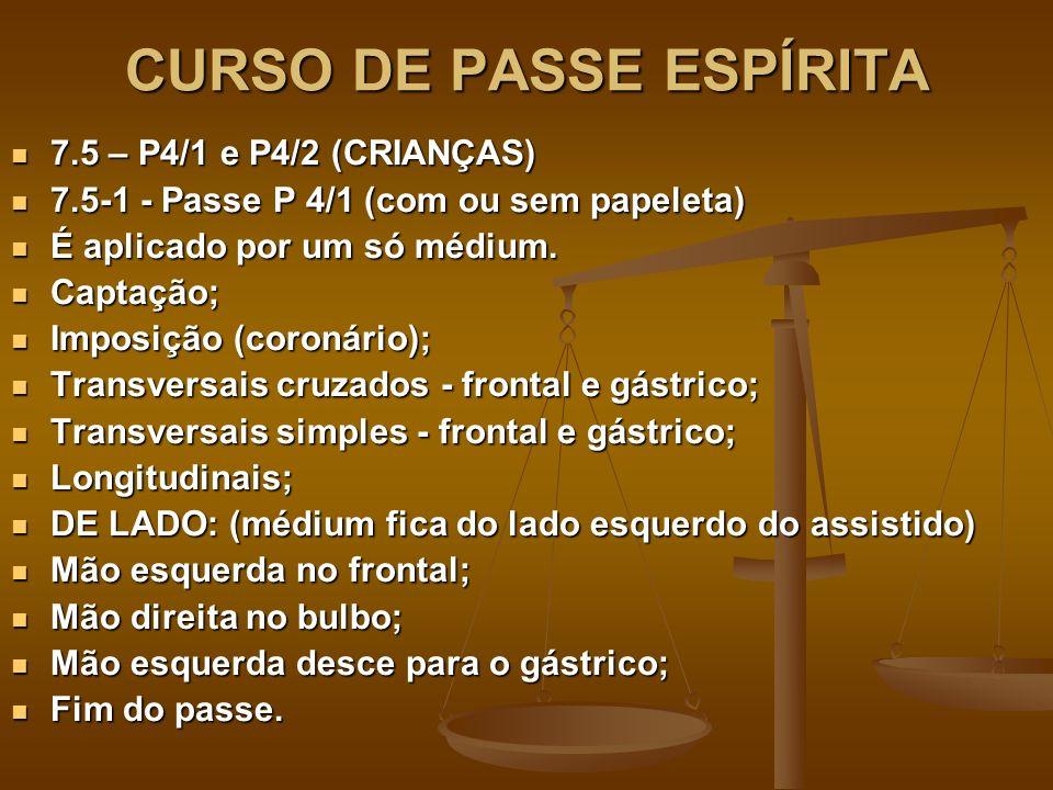 CURSO DE PASSE ESPÍRITA 7.5 – P4/1 e P4/2 (CRIANÇAS) 7.5 – P4/1 e P4/2 (CRIANÇAS) 7.5-1 - Passe P 4/1 (com ou sem papeleta) 7.5-1 - Passe P 4/1 (com ou sem papeleta) É aplicado por um só médium.