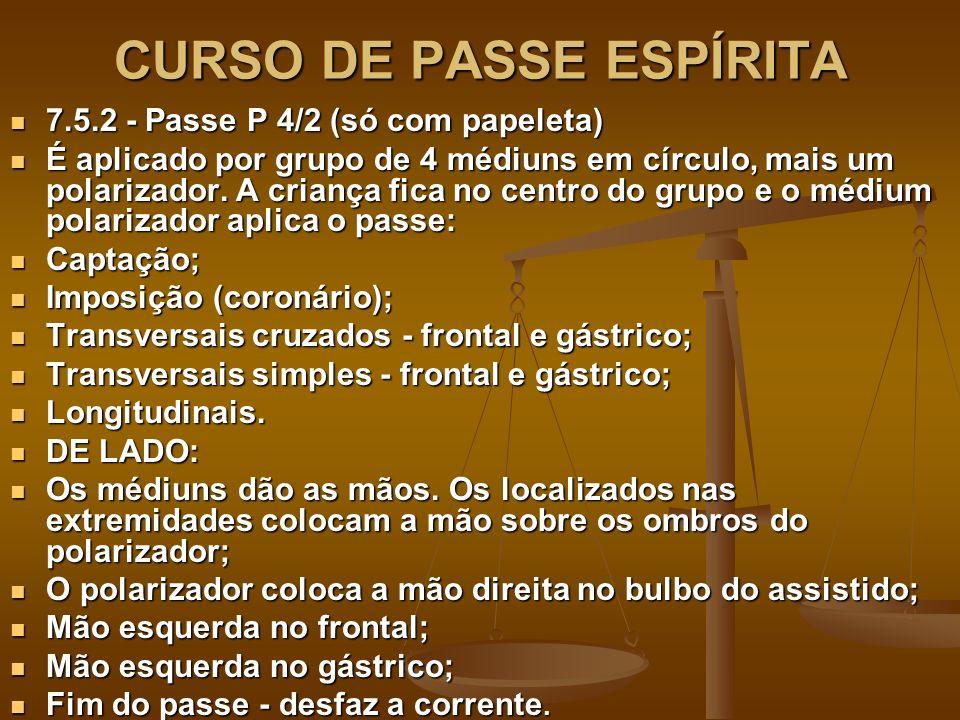 CURSO DE PASSE ESPÍRITA 7.5.2 - Passe P 4/2 (só com papeleta) 7.5.2 - Passe P 4/2 (só com papeleta) É aplicado por grupo de 4 médiuns em círculo, mais um polarizador.