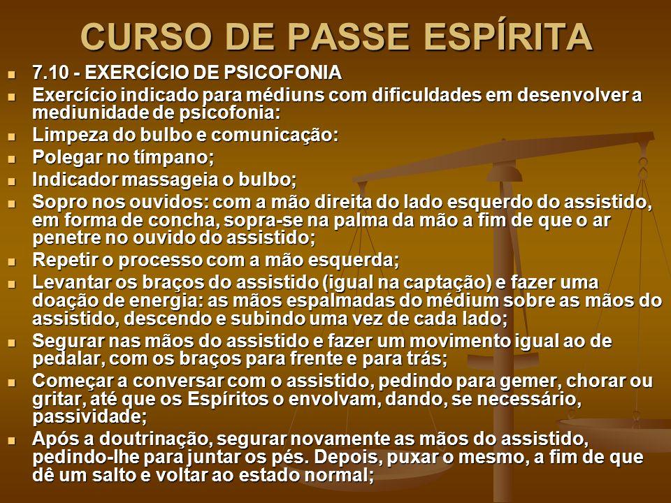 CURSO DE PASSE ESPÍRITA 7.10 - EXERCÍCIO DE PSICOFONIA 7.10 - EXERCÍCIO DE PSICOFONIA Exercício indicado para médiuns com dificuldades em desenvolver