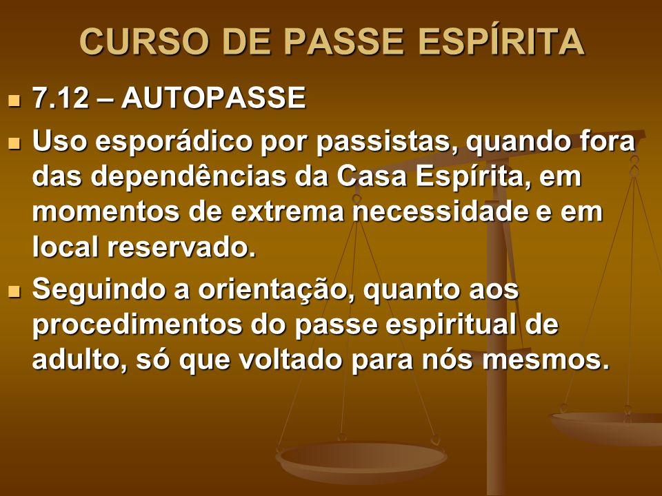 CURSO DE PASSE ESPÍRITA 7.12 – AUTOPASSE 7.12 – AUTOPASSE Uso esporádico por passistas, quando fora das dependências da Casa Espírita, em momentos de extrema necessidade e em local reservado.