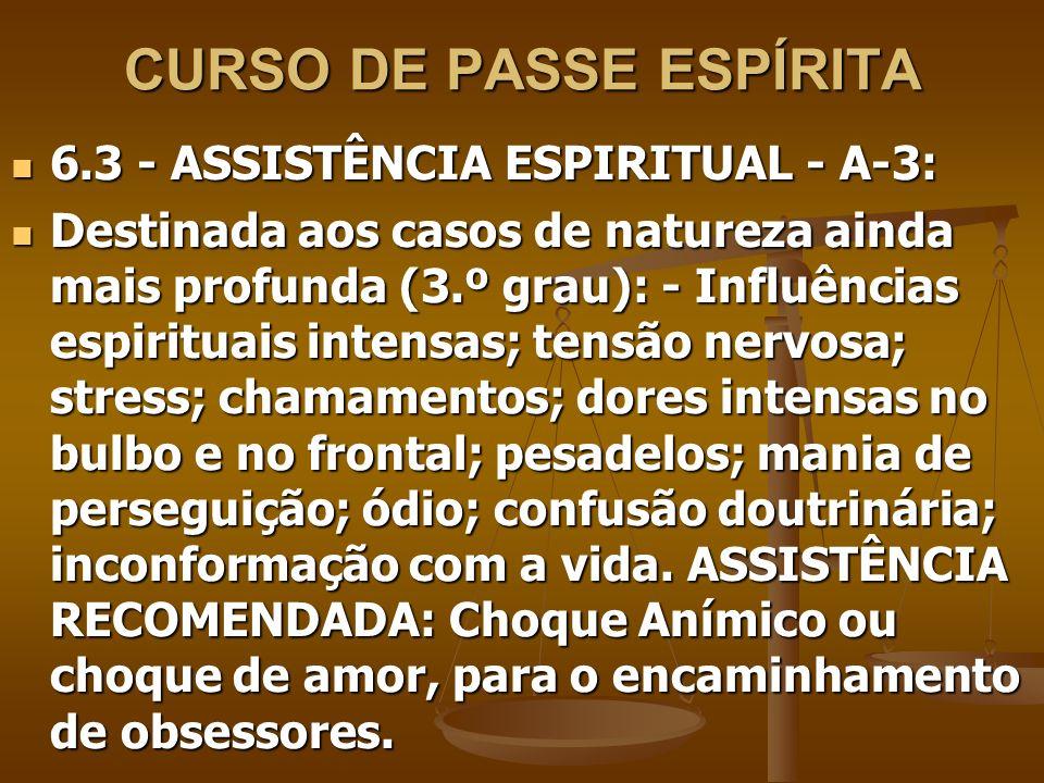 CURSO DE PASSE ESPÍRITA 6.3 - ASSISTÊNCIA ESPIRITUAL - A-3: 6.3 - ASSISTÊNCIA ESPIRITUAL - A-3: Destinada aos casos de natureza ainda mais profunda (3