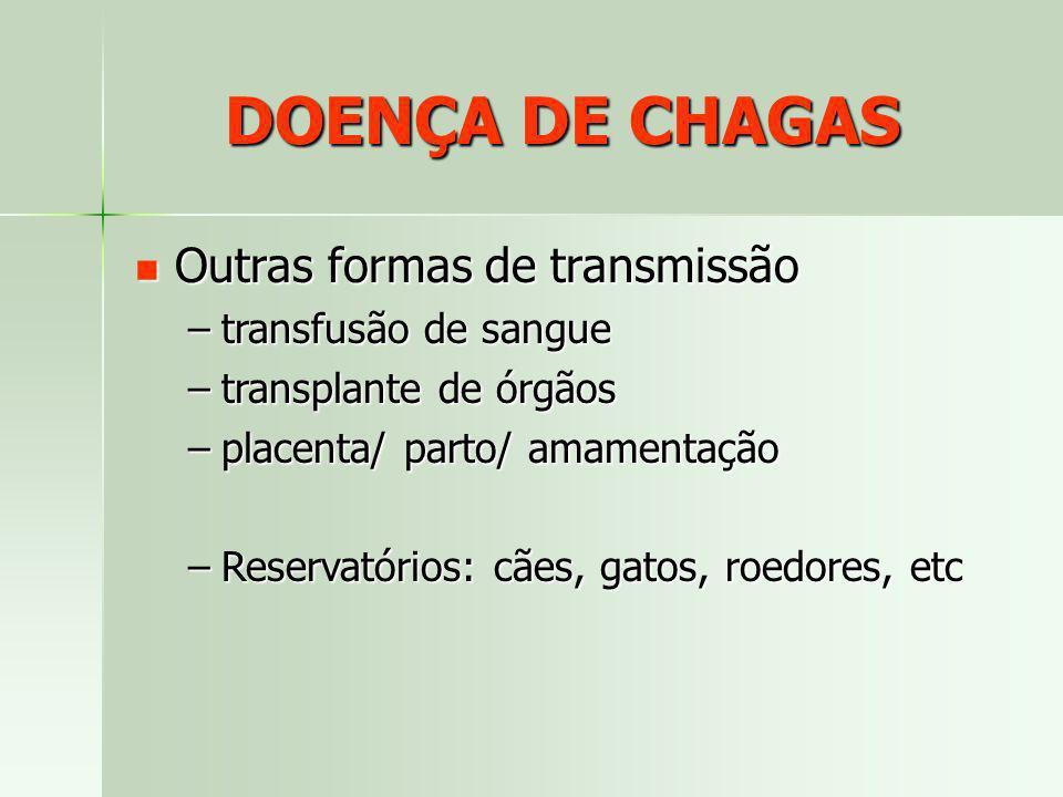 DOENÇA DE CHAGAS Outras formas de transmissão Outras formas de transmissão –transfusão de sangue –transplante de órgãos –placenta/ parto/ amamentação