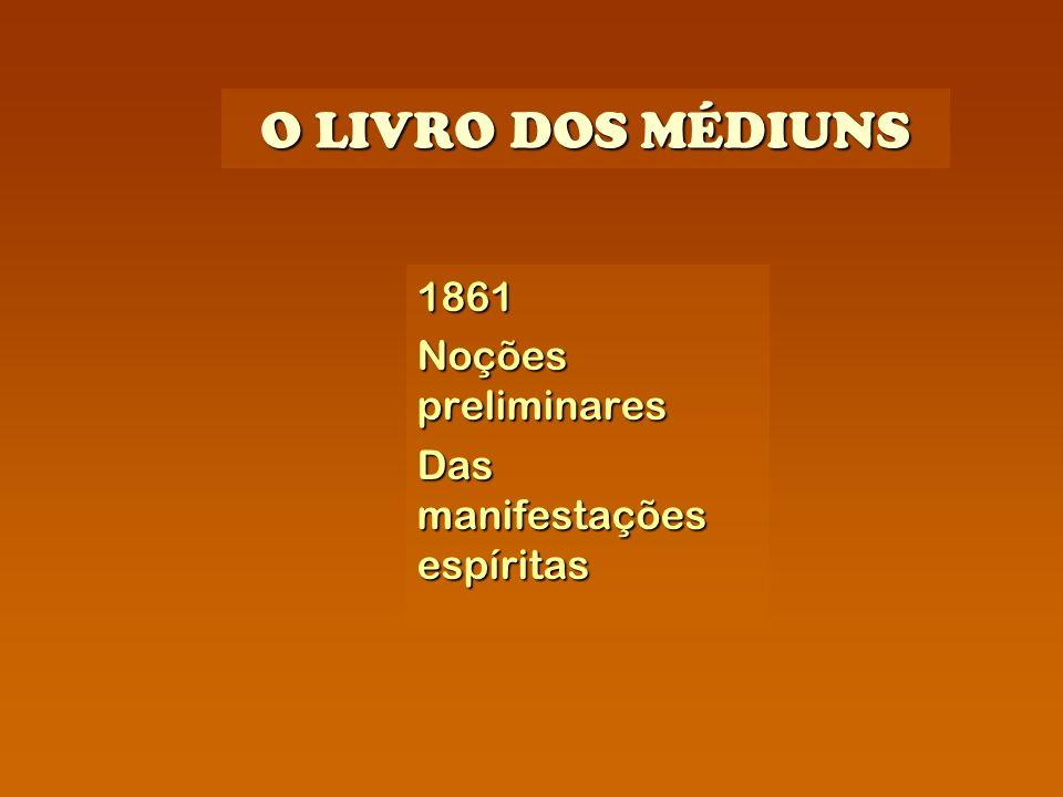 O LIVRO DOS MÉDIUNS 1861 Noções preliminares Das manifestações espíritas