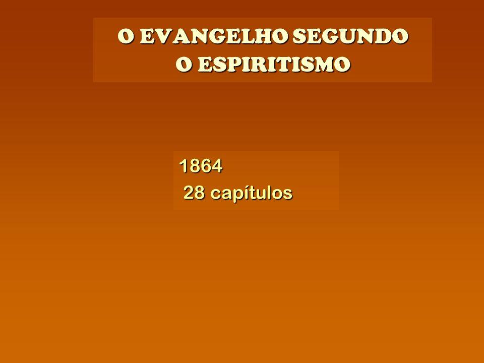 O EVANGELHO SEGUNDO O ESPIRITISMO 1864 28 capítulos 28 capítulos