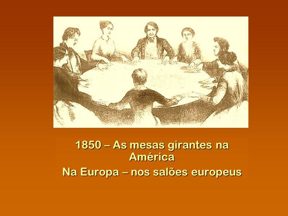 1850 – As mesas girantes na América Na Europa – nos salões europeus