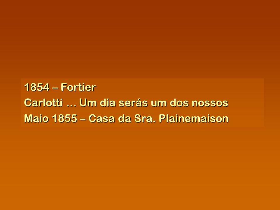1854 – Fortier Carlotti... Um dia serás um dos nossos Maio 1855 – Casa da Sra. Plainemaison