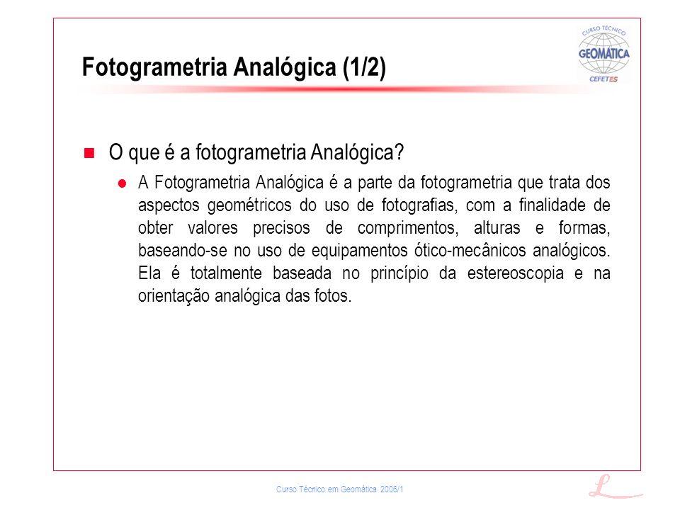 Curso Técnico em Geomática 2006/1 Fotogrametria Analógica (1/2) O que é a fotogrametria Analógica? A Fotogrametria Analógica é a parte da fotogrametri