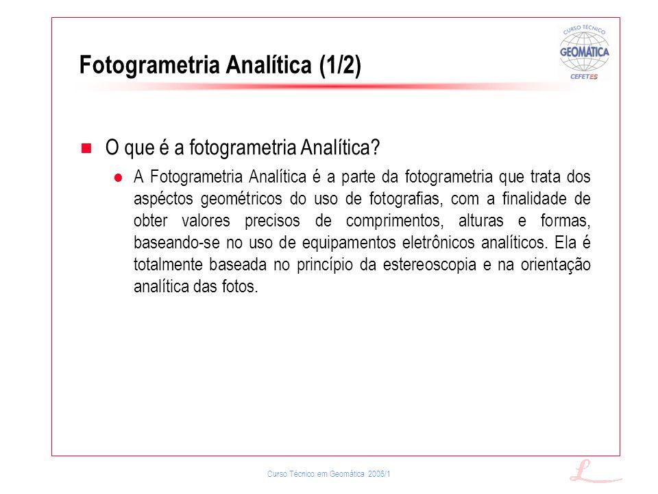 Curso Técnico em Geomática 2006/1 Fotogrametria Analítica (1/2) O que é a fotogrametria Analítica? A Fotogrametria Analítica é a parte da fotogrametri