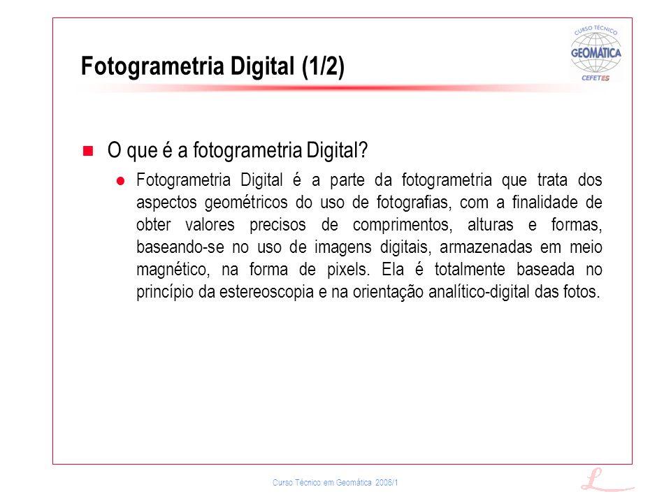 Curso Técnico em Geomática 2006/1 Fotogrametria Digital (1/2) O que é a fotogrametria Digital? Fotogrametria Digital é a parte da fotogrametria que tr