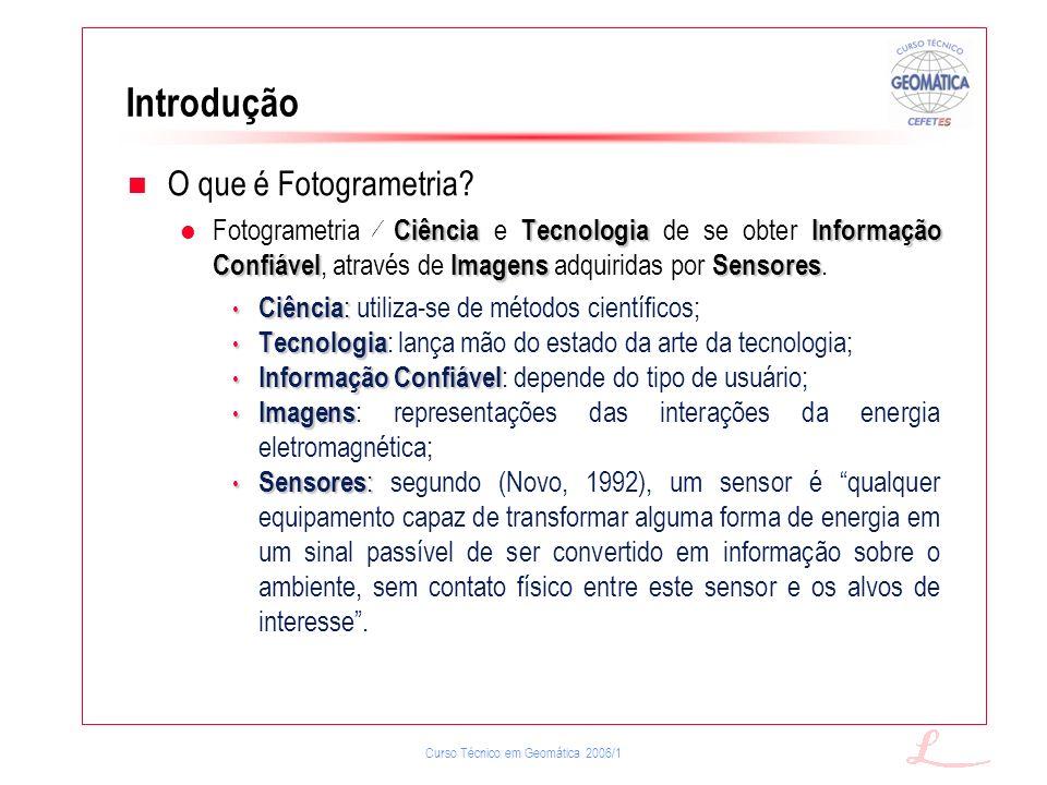 Curso Técnico em Geomática 2006/1 Introdução O que é Fotogrametria? CiênciaTecnologiaInformação ConfiávelImagensSensores Fotogrametria Ciência e Tecno