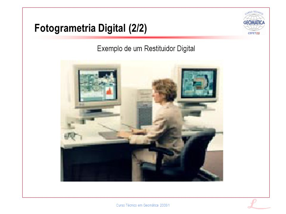 Curso Técnico em Geomática 2006/1 Fotogrametria Digital (2/2) Exemplo de um Restituidor Digital