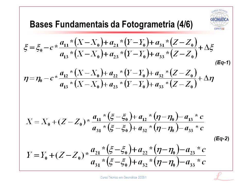 Curso Técnico em Geomática 2006/1 Bases Fundamentais da Fotogrametria (4/6) (Eq-2) (Eq-1)