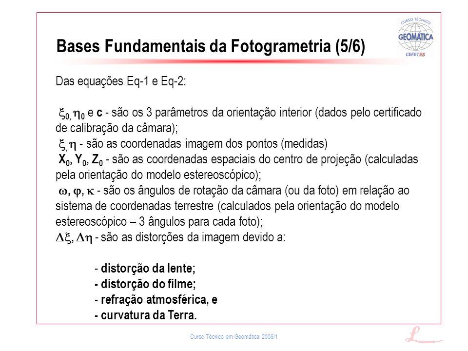 Curso Técnico em Geomática 2006/1 Bases Fundamentais da Fotogrametria (5/6) Das equações Eq-1 e Eq-2: 0, 0 e c - são os 3 parâmetros da orientação int