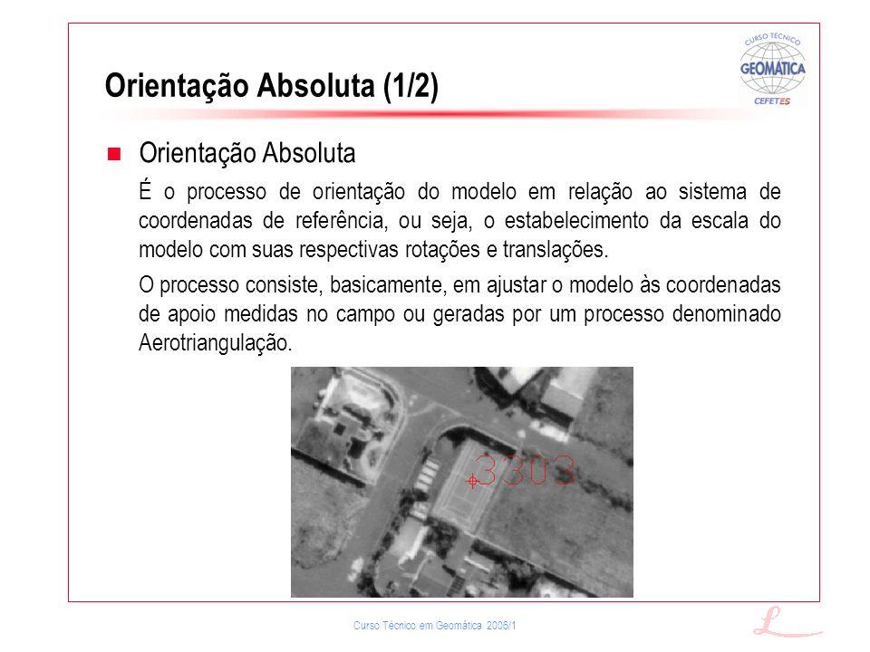 Curso Técnico em Geomática 2006/1 Orientação Absoluta (1/2) Orientação Absoluta É o processo de orientação do modelo em relação ao sistema de coordena