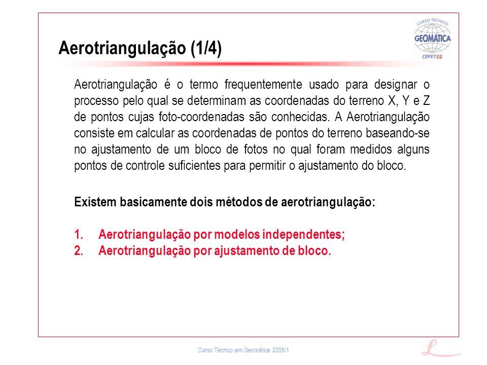 Curso Técnico em Geomática 2006/1 Aerotriangulação (1/4) Aerotriangulação é o termo frequentemente usado para designar o processo pelo qual se determi