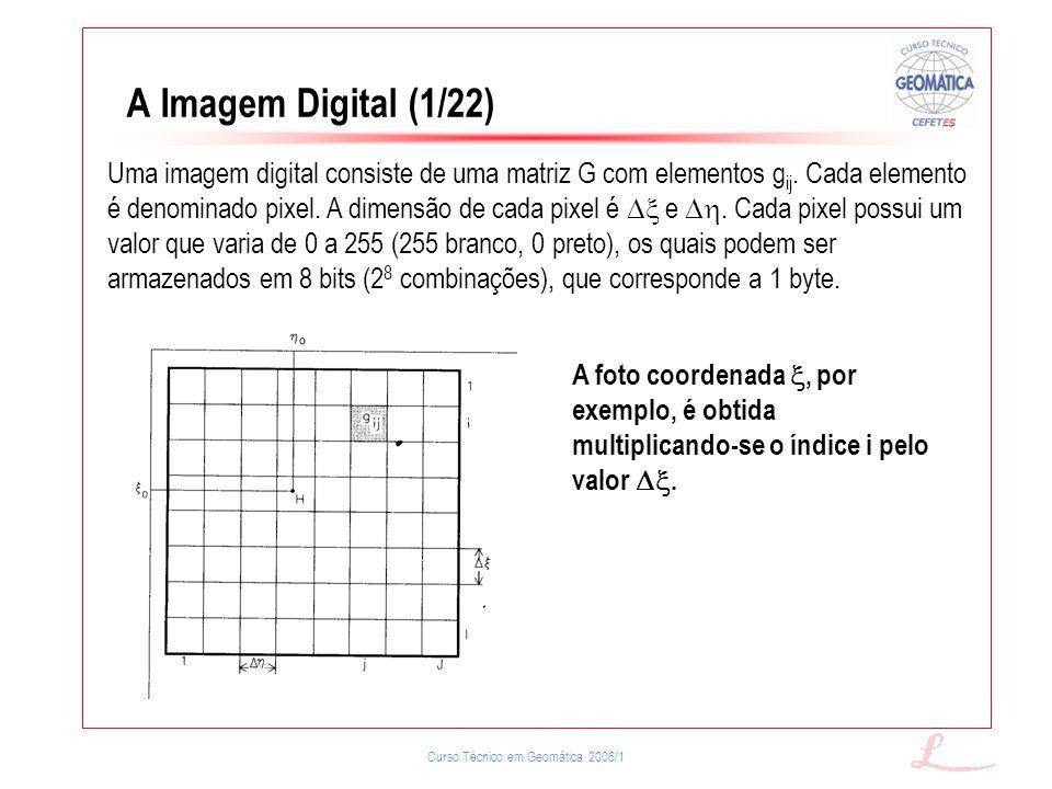 Curso Técnico em Geomática 2006/1 A Imagem Digital (1/22) Uma imagem digital consiste de uma matriz G com elementos g ij. Cada elemento é denominado p
